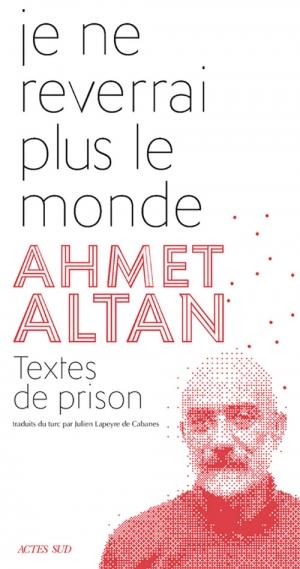 Je ne reverrai plus le monde,de Ahmet Altan