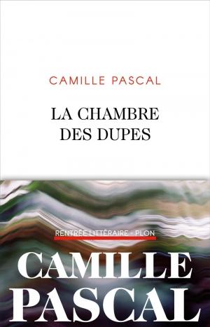 La chambre des dupes, de Camille Pascal