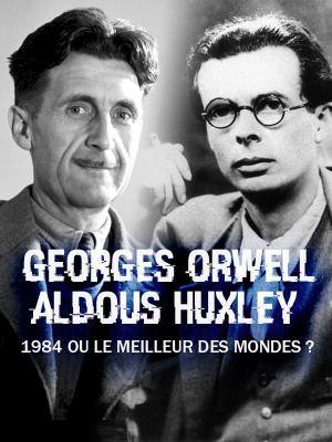 """George Orwell, Aldous Huxley : """"1984"""" ou """"Le meilleur des mondes"""" ?"""