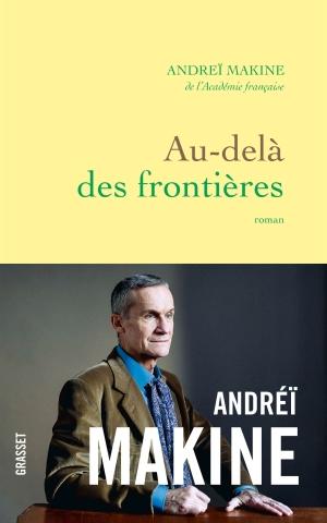Au-delà des frontières, d'Andreï Makine